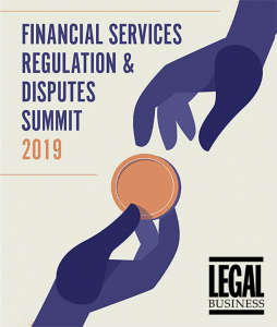 Financial Services Regulation & Disputes Summit – 7 February 2019
